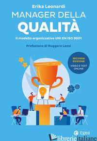 MANAGER DELLA QUALITA'. IL MODELLO ORGANIZZATIVO ISO 9001 - LEONARDI ERIKA