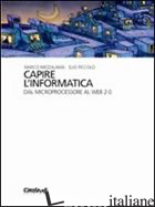 CAPIRE L'INFORMATICA. DAL MICROPROCESSORE AL WEB 2.0 - MEZZALAMA MARCO; PICCOLO ELIO