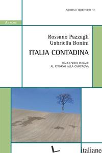 ITALIA CONTADINA. DALL'ESODO RURALE AL RITORNO ALLA CAMPAGNA - BONINI GABRIELLA; PAZZAGLI ROSSANO