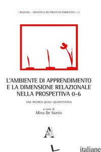 AMBIENTE DI APPRENDIMENTO E LA DIMENSIONE RELAZIONALE NELLA PROSPETTIVA 0-6. UNA - DE SANTIS M. (CUR.)
