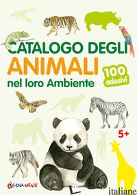 CATALOGO DEGLI ANIMALI NEL LORO AMBIENTE. 100 ADESIVI. EDIZ. ILLUSTRATA -