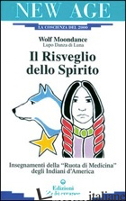 RISVEGLIO DELLO SPIRITO. INSEGNAMENTI DELLA «RUOTA DI MEDICINA» DEGLI INDIANI D' - WOLF MOONDANCE