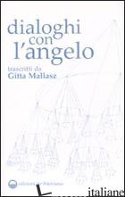 DIALOGHI CON L'ANGELO - MALLASZ GITTA; GIOVETTI P. (CUR.)
