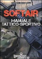 SOFTAIR. MANUALE TATTICO-SPORTIVO - BUCCIARELLI FABRIZIO