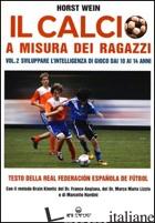CALCIO A MISURA DEI RAGAZZI. TESTO DELLA REAL FEDERACION ESPANOLA DE FUTBOL (IL) - WEIN HORST; DAL BUONO L. (CUR.); NARDINI M. (CUR.)