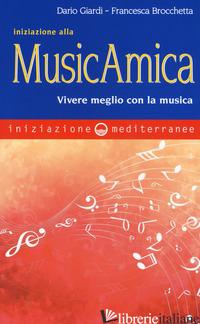 INIZIAZIONE ALLA MUSICAMICA. VIVERE MEGLIO CON LA MUSICA - GIARDI DARIO; BROCCHETTA FRANCESCA