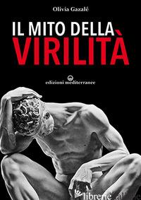 MITO DELLA VIRILITA' (IL) - GAZALE' OLIVIA