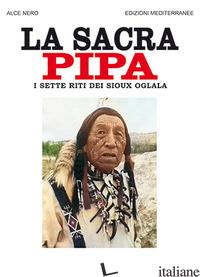SACRA PIPA. I SETTE RITI DEI SIOUX OGLALA (LA) - ALCE NERO; EPES BROWN J. (CUR.)