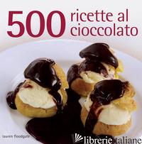 500 RICETTE AL CIOCCOLATO - FLOODGATE LAUREN