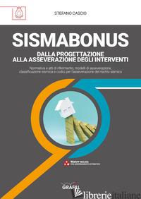 SISMABONUS. DALLA PROGETTAZIONE ALLA ASSEVERAZIONE DEGLI INTERVENTI. CON CONTENU - CASCIO STEFANO