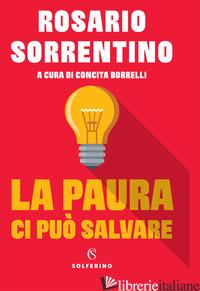 PAURA CI PUO' SALVARE (LA) - SORRENTINO ROSARIO; BORRELLI C. (CUR.)