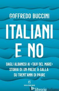 ITALIANI E NO. DAGLI ALBANESI AI «TAXI DEL MARE». STORIA DI UN PAESE A GALLA SU  - BUCCINI GOFFREDO