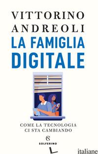 FAMIGLIA DIGITALE. COME LA TECNOLOGIA CI STA CAMBIANDO (LA) - ANDREOLI VITTORINO