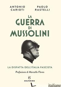 GUERRA DI MUSSOLINI. LA DISFATTA DELL'ITALIA FASCISTA (LA) - CARIOTI ANTONIO; RASTELLI PIERPAOLO