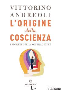 ORIGINE DELLA COSCIENZA. I SEGRETI DELLA NOSTRA MENTE (L') - ANDREOLI VITTORINO