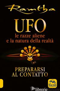 UFO. LE RAZZE ALIENE E LA NATURA DELLA REALTA' - RAMTHA