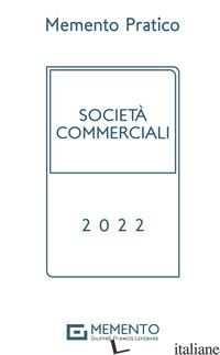 MEMENTO PRATICO SOCIETA' COMMERCIALI 2022 -