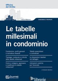 TABELLE MILLESIMALI IN CONDOMINIO (LE) - VALENTINO EDOARDO