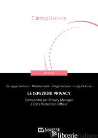 ISPEZIONI PRIVACY. COMPENDIO PER PRIVACY MANAGER E DATA PROTECTION OFFICER (LE) - GIULIANO GIUSEPPE; IASELLI MICHELE; PADOVAN DIEGO; PADOVAN LUIGI
