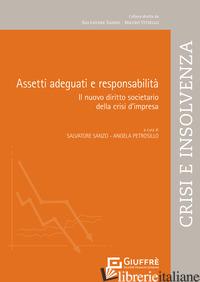 ASSETTI ADEGUATI E RESPONSABILITA'. IL NUOVO DIRITTO SOCIETARIO DELLA CRISI D'IM - SANZO S. (CUR.); PETROSILLO A. (CUR.)