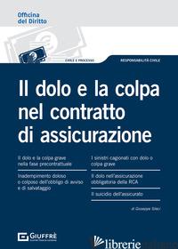 DOLO E LA COLPA NEL CONTRATTO DI ASSICURAZIONE (IL) - SILECI GIUSEPPE