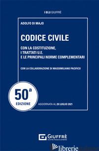 CODICE CIVILE. CON LA COSTITUZIONE, I TRATTATI U.E. E LE PRINCIPALI NORME COMPLE - DI MAJO ADOLFO