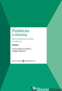 PUBBLICITA' E CINEMA. TESTI E CONTESTI TRA SEMIOTICA E MARKETING - FEDERICO M. (CUR.); RAGONESE R. (CUR.)