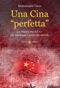 CINA «PERFETTA». LA NUOVA ERA DEL PCC TRA IDEOLOGIA E CONTROLLO SOCIALE (UNA) - COCCO MICHELANGELO