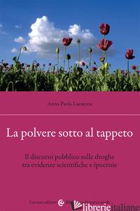 POLVERE SOTTO AL TAPPETO. IL DISCORSO PUBBLICO SULLE DROGHE TRA EVIDENZE SCIENTI - LACATENA ANNA PAOLA