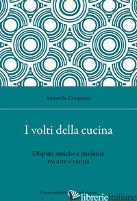VOLTI DELLA CUCINA. DISPUTE ANTICHE E MODERNE TRA ARTE E NATURA (I) - CAMPANINI ANTONELLA