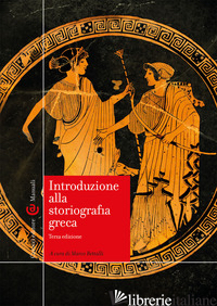 INTRODUZIONE ALLA STORIOGRAFIA GRECA - BETTALLI M. (CUR.)