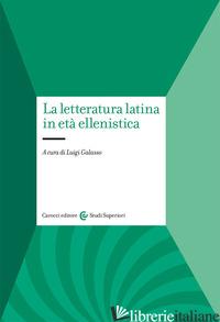 LETTERATURA LATINA IN ETA' ELLENISTICA (LA) - GALASSO LUIGI