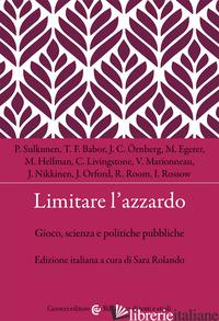 LIMITARE L'AZZARDO. GIOCO, SCIENZA E POLITICHE PUBBLICHE - ROLANDO S. (CUR.)