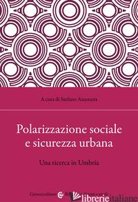 POLARIZZAZIONE SOCIALE E SICUREZZA URBANA - ANASTASIA S. (CUR.)
