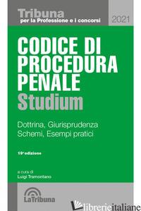 CODICE DI PROCEDURA PENALE STUDIUM. DOTTRINA, GIURISPRUDENZA, SCHEMI, ESEMPI PRA - TRAMONTANO L. (CUR.)