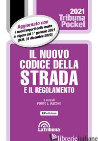 NUOVO CODICE DELLA STRADA E IL REGOLAMENTO (IL) - IASCONE P. L. (CUR.)
