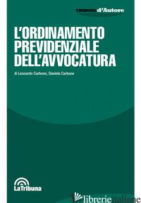 ORDINAMENTO PREVIDENZIALE DELL'AVVOCATURA (L') - CARBONE LEONARDO; CARBONE DANIELA