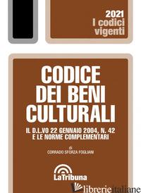 CODICE DEI BENI CULTURALI. IL D.L.VO 22 GENNAIO 2004, N. 42 E LE NORME COMPLEMEN - SFORZA FOGLIANI CORRADO