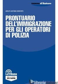 PRONTUARIO DELL'IMMIGRAZIONE PER GLI OPERATORI DI POLIZIA - BONFORTE ADOLFO ANTONIO