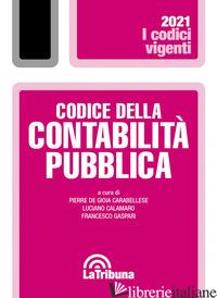 CODICE DELLA CONTABILITA' PUBBLICA - DE GIOIA CARABELLESE P. (CUR.); CALAMARO L. (CUR.); GASPARI F. (CUR.)