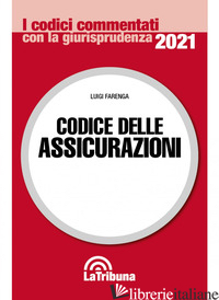 CODICE DELLE ASSICURAZIONI - FARENGA LUIGI