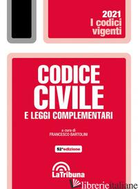 CODICE CIVILE E LEGGI COMPLEMENTARI - BARTOLINI F. (CUR.)
