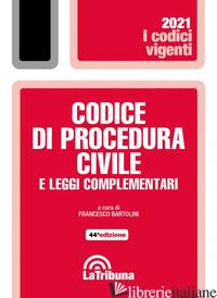 CODICE DI PROCEDURA CIVILE E LEGGI COMPLEMENTARI - BARTOLINI F. (CUR.)