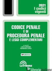 CODICE PENALE E DI PROCEDURA PENALE E LEGGI COMPLEMENTARI - ALIBRANDI L. (CUR.); CORSO P. (CUR.)