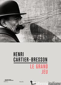 HENRI CARTIER-BRESSON. LE GRAND JEU. EDIZ. ITALIANA, INGLESE E FRANCESE - HUMERY M. (CUR.); AUBENAS S. (CUR.); CERCAS J. (CUR.); LEIBOVITZ A. (CUR.); PINA