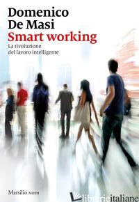 SMART WORKING. LA RIVOLUZIONE DEL LAVORO INTELLIGENTE - DE MASI DOMENICO