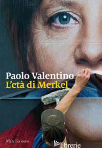 ETA' DI MERKEL (L') - VALENTINO PAOLO