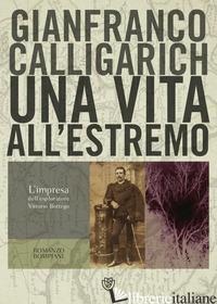 VITA ALL'ESTREMO. L'IMPRESA DELL'ESPLORATORE VITTORIO BOTTEGO (UNA) - CALLIGARICH GIANFRANCO