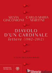 DIAVOLO D'UN CARDINALE. LETTERE (1982-2012) - GIACOMONI SILVIA; MARTINI CARLO MARIA; BOSIO L. (CUR.)