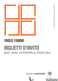 BIGLIETTI D'INVITO PER UNA SEMIOTICA MARCATA - FABBRI PAOLO; MARRONE G. (CUR.)